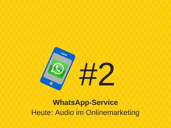 WhatsApp-Service Online #2 – Audio im Onlinemarketing